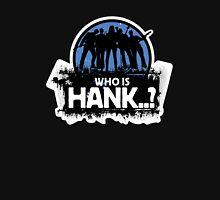 Who Is Hank..? Unisex T-Shirt