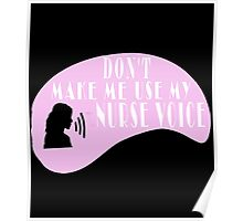 DON'T MAKE ME USE MY NURSE VOICE Poster