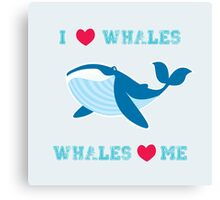 I love whales,whales loves me Canvas Print