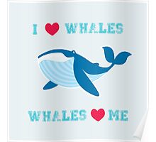 I love whales,whales loves me Poster