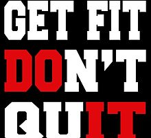 GET FIT DON'T QUIT by fandesigns