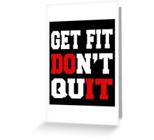 GET FIT DON'T QUIT Greeting Card