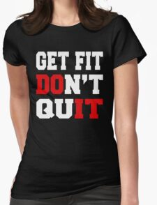 GET FIT DON'T QUIT Womens Fitted T-Shirt