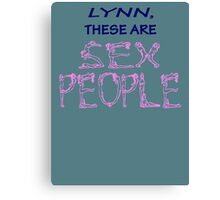 """LYNN, THESE ARE SEX PEOPLE"" Canvas Print"