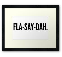 FLA-SAY-DAH. Framed Print