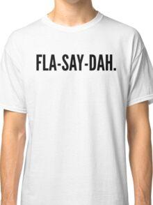 FLA-SAY-DAH. Classic T-Shirt