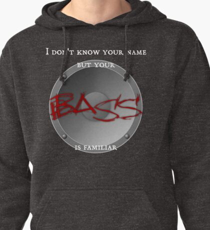 Your BASS is familiar Pullover Hoodie