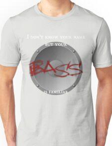 Your BASS is familiar Unisex T-Shirt