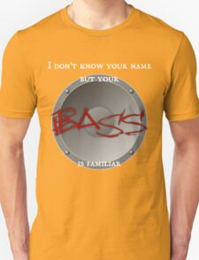 Your BASS is familiar T-Shirt