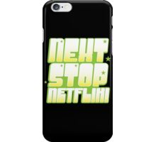 NEXT STOP: NETFLIX (awesome TV) iPhone Case/Skin