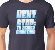 NEXT STOP: TV SERIES MARATHON Unisex T-Shirt