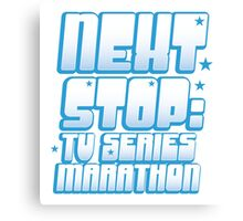 NEXT STOP: TV SERIES MARATHON Canvas Print