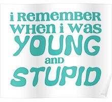 I remember when I was young and STUPID Poster