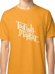 Foolish Mortal (White) Classic T-Shirt
