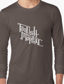 Foolish Mortal (White) Long Sleeve T-Shirt