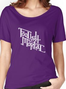 Foolish Mortal (White) Women's Relaxed Fit T-Shirt