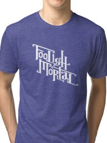 Foolish Mortal (White) Tri-blend T-Shirt