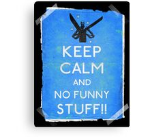 Keep calm and no funny stuff! vtg b Canvas Print