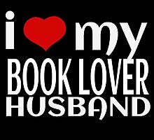 I LOVE MY BOOK LOVER HUSBAND by fancytees