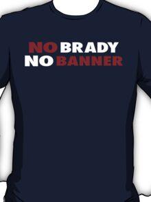 #NO BRADY NO BANNER T-Shirt