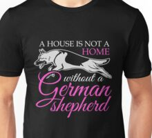 A House Is Not A Home Without A German Shepherd Unisex T-Shirt