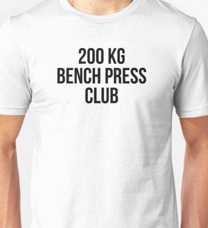 200 KG BENCH PRESS CLUB Unisex T-Shirt