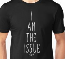 I AM THE ISSUE Unisex T-Shirt