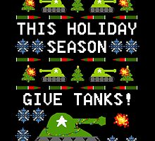 Ugly Christmas Sweater - This Holiday Season Give Tanks! by jerasky