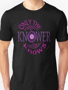 Only The KNOWER ~ Unisex T-Shirt