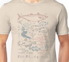 Fish me.... if you can! Unisex T-Shirt