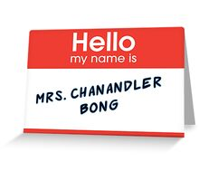 Mrs. Chanandler Bong Greeting Card