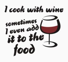 I cook with wine sometimes I use it in the food by Boogiemonst