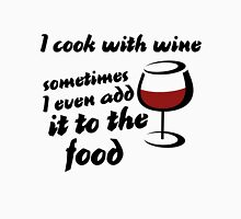 I cook with wine sometimes I use it in the food Womens Fitted T-Shirt