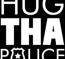 HUG THE POLICE by birthdaytees