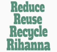 Reduce Reuse Recycle Rihanna Broad City Kids Clothes