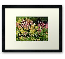 Touch me... Framed Print