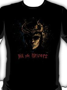 Kill the Masters T-Shirt