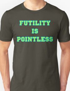Pointless Futility - Bright Lettering, Funny T-Shirt