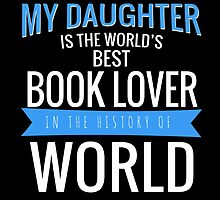 MY DAUGHTER IS THE WORLD'S BEST BOOK LOVER by fancytees