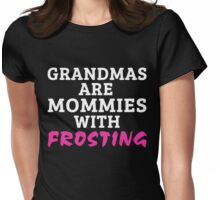 GRANDMAS ARE MOMMIES WITH FROSTING Womens Fitted T-Shirt
