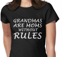 GRANDMAS ARE MOMS WITHOUT RULES Womens Fitted T-Shirt