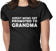 GREAT MOMS GET PROMOTED TO GRANDMA Womens Fitted T-Shirt