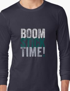 Boomstick Time! Long Sleeve T-Shirt