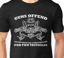 GUNS OFFEND YOU LET ME WRITE YOU A PRESCRIPTION FOR TWO TESTICELES Unisex T-Shirt