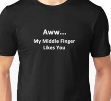 Aww....My Middle Finger Likes You Unisex T-Shirt