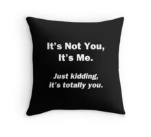 It's Not You, It's Me Throw Pillow