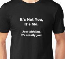 It's Not You, It's Me Unisex T-Shirt