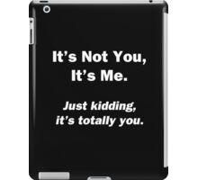 It's Not You, It's Me iPad Case/Skin