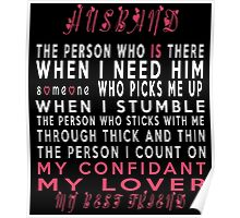 HUSBAND THE PERSON WHO IS THERE WHEN I NEED HIM SOMEONE WHO PICS ME UP WHEN I STUMBLE THE PERSON WHO STICK AND THIN THE PERSON I COUNT ON MY CONFIDANT MY LOVER MY BEST FRIEND Poster