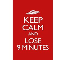 Keep Calm and Lose 9 Minutes Photographic Print